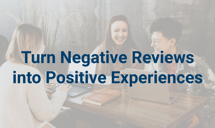Turn Negative Reviews into Positive Experiences