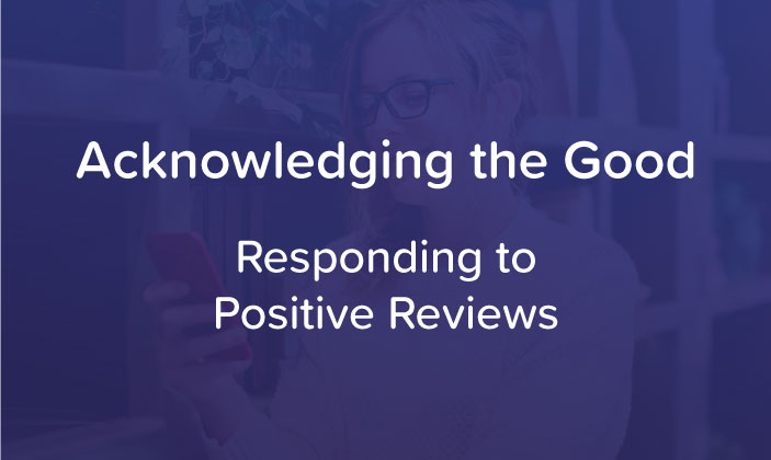 Acknowledging the Good - Responding to Positive Reviews
