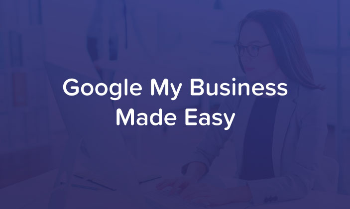 Google My Business Made Easy