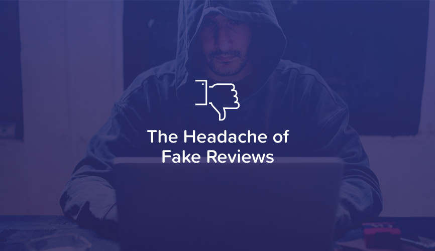 The Headache of Fake Reviews